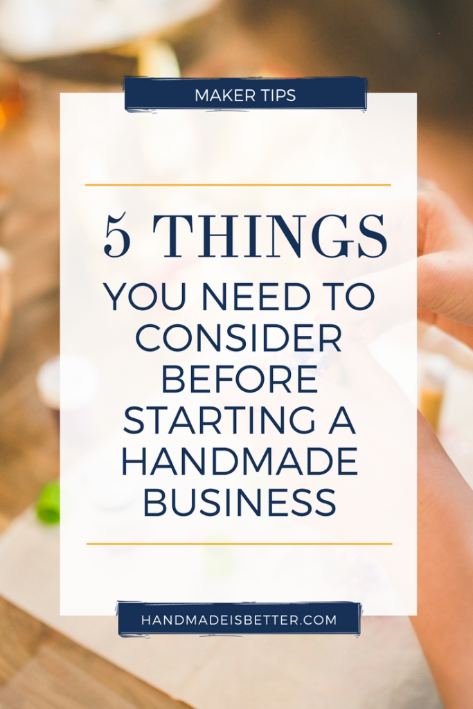 5 Things to Consider Before Starting a Handmade Business