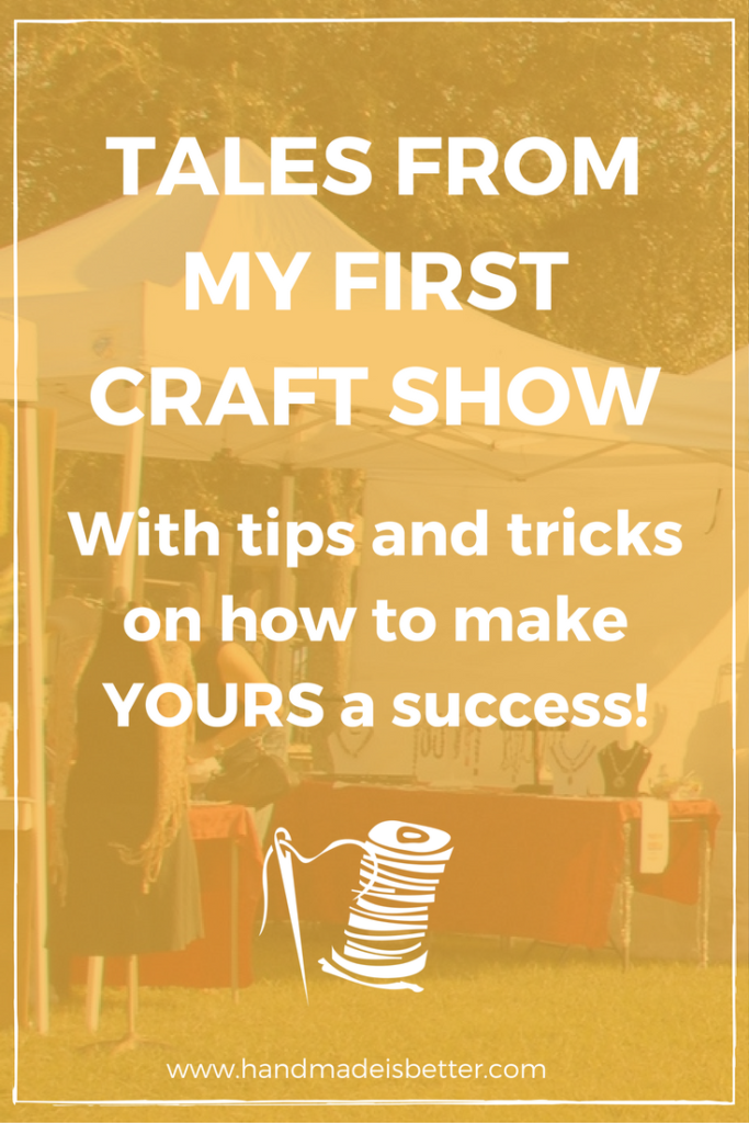 Tales From My First Craft Show Handmade Is Better