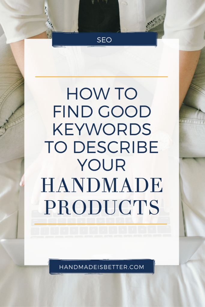 How to Find Good Keywords to Describe Your Handmade Products