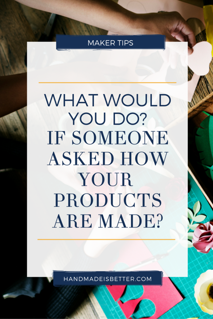 what would you do if someone asked you how your products are made